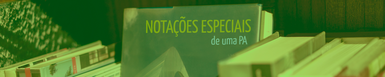 NOTAÇÕES ESPECIAIS DE UMA PROGRESSÃO ARITMÉTICA (PA)