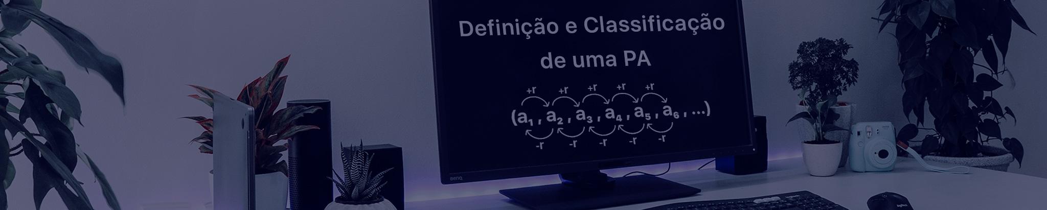 DEFINIÇÃO E CLASSIFICAÇÃO DE UMA PROGRESSÃO ARITMÉTICA (PA)