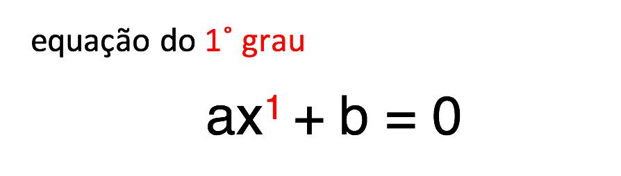 na expressão ax+b=0 o expoente de x é 1 por isso equação do primeiro grau
