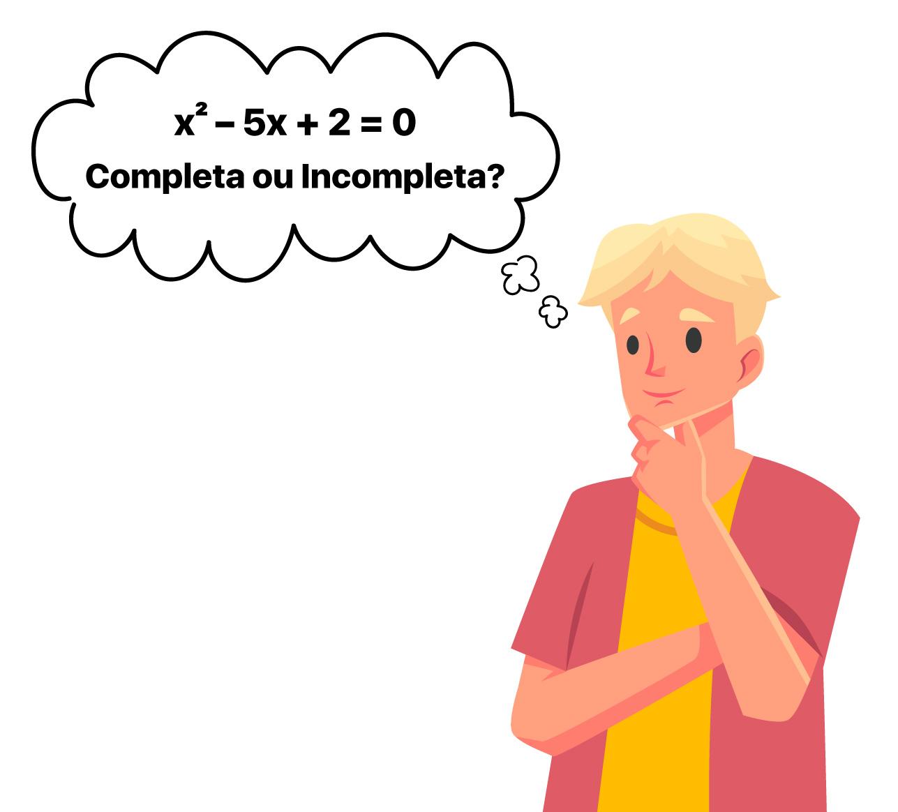 aluno está pensando se a equação x^2 – 5x + 2 = 0 é completa ou incompleta