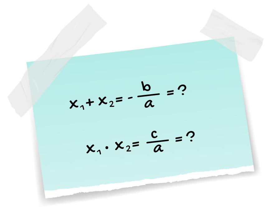 x1 + x2 = -b/a = ? e x1 . x2 = c/a = ?